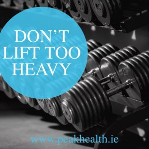dont lift too heavy